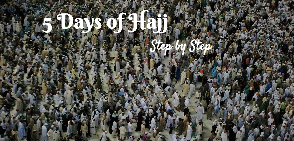 Step by step 5 days of Hajj